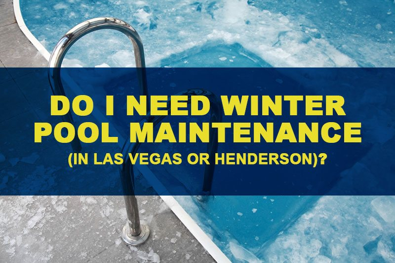Winter Pool Maintenance in Henderson, NV
